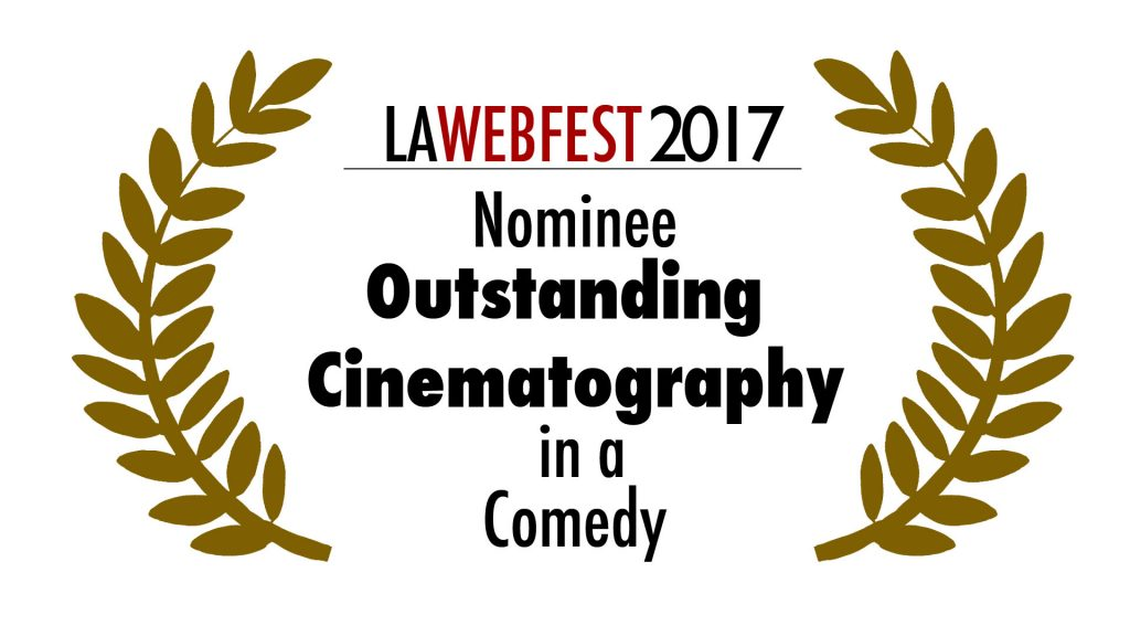 LA Webfest 2017 Cinematography nominee